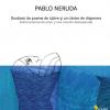 """""""Douăzeci de poeme de iubire şi un cântec de disperare"""" de Pablo Neruda, lansat la Bucureşti"""