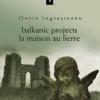 """Cărţi digitale CorectBooks, în traducere: """"Balkanic projects. La maison au lierre"""" de Florin Logreşteanu"""