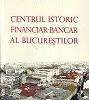 """""""Centrul istoric financiar-bancar al Bucureştilor"""" de Cristina Ţurlea"""
