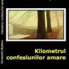 """""""Kilometrul confesiunilor amare"""" de Constantin Bojescu"""