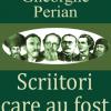 """Gheorghe Perian – """"Scriitori care au fost"""""""