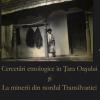 « Cercetări etnologice în Ţara Oaşului şi La minerii din nordul Transilvaniei » de Ion Muşlea