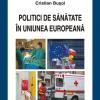"""Volumul """"Politici de sănatate în Uniunea Europeană"""", lansat la Sala Dalles"""