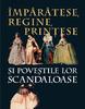 """""""Împărătese, regine, prinţese şi poveştile lor scandaloase"""" de Philippe Delorme"""