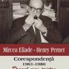 """Mircea Eliade – Henry Pernet, """"Dragul meu prieten. Corespondenţă 1961-1986"""""""