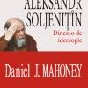 """Aleksandr Soljenitin. Dincolo de ideologie"" de Daniel J. Mahoney"