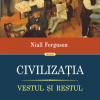 """""""Civilizaţia. Vestul şi Restul"""" de Niall Ferguson"""