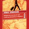 """""""Bărbatul de 100 de ani care a sărit pe fereastră şi a dispărut"""" de Jonas Jonasson, cea mai vândută carte din Suedia în 2010"""