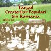 Târgul Creatorilor Populari şi Festivalul Naţional al Tradiţiilor, la Sibiu