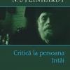 """""""Critică la persoana întâi"""" de N. Steinhardt"""