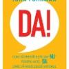 """""""Da! Cum vă pregăteşte un """"nu"""" pentru acel """"da"""" care vă modelează viitorul"""" de John Fuhrman"""