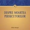 """""""Despre moartea persecutorilor"""" de Lactanțiu"""