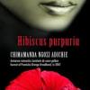 """Chimamanda Ngozi Adichie – """"Hibiscus purpuriu"""""""