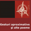 """""""Gesturi aproximative şi alte poeme"""" de Petruţ Pârvescu"""
