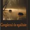 """""""Complexul de egalitate"""" de V.R. Ghenceanu"""