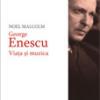 """""""George Enescu. Viaţa şi muzica"""" de Noel Malcom"""