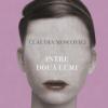"""""""Între două lumi"""" de Claudia Moscovici"""