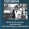 """""""50 de ani de cercetare experimentală sub umbra lungă a comunismului"""" de Virgil Enătescu, volumul I"""