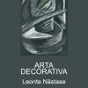 """""""Arta decorativă"""", expoziţie semnată Leonte Năstase"""