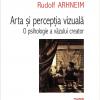 """""""Arta şi percepţia vizuală. O psihologie a văzului creator"""" de Rudolf Arnheim"""
