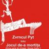 """""""Zvrncul Pyt sau jocul de-a mortiţa"""" de Andrei Trocea"""