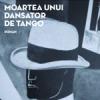 """""""Moartea unui dansator de tango"""" de Stelian Tănase, dezbătută la Iaşi"""