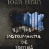 """""""Instrumentul de tortură"""" de Ioan Bran"""