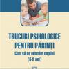 """""""Trucuri psihologice pentru părinţi. Cum să ne educăm copilul (6-9 ani)""""de Suzanne Vallieres"""