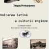 """""""Valoarea latină a culturii engleze"""" de Dragoş Protopopescu"""
