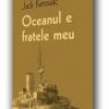 """""""Oceanul e fratele meu"""", texte inedite de Jack Kerouac"""