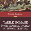 """""""Ţările Române între Imperiul Otoman şi Europa creştină"""" de  Bogdan Murgescu"""