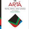 """""""Dicţionar de artă. Forme, tehnici, stiluri artistice"""", coordonator Mircea Popescu"""