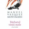 """Bărbatul vieţii mele"" de Manuel Vázquez Montalbán"