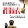"""""""Creierul lui Buddha. Neuroştiinţa fericirii, iubirii şi înţelepciunii"""" de Rick Hanson şi Richard Mendius"""