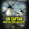 """""""Un caftan pentru Don Quijote"""" de Victor Ivanovici, lansat la MNLR"""