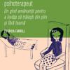 """""""Cum să fii propriul tău psihoterapeut. Un ghid amănunţit pentru a învăţa să trăieşti din plin şi fără teamă"""" de Patricia Farrell"""
