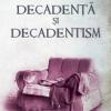 """""""Decadenţă şi decadentism în contextul modernităţii româneşti şi europene"""" de Angelo Mitchievici"""
