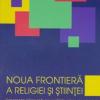 """""""Noua frontieră a religiei şi ştiinţei"""" de John Hick"""
