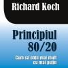"""""""Principiul 80/ 20. Cum să obţii mai mult cu mai puţin"""" de Richard Koch"""