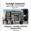 """""""Nostalgii timişorene – album despre oraşul de altădată (Timişoara – Nostalgic memories of bygone days)"""" de Paul Răzvan"""