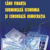 """""""Când finanţa subminează economia şi corodează democraţia"""" de Daniel Dăianu"""
