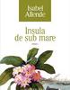 """Un nou titlu în seria de autor """"Isabel Allende"""" a Editurii Humanitas Fiction: """"Insula de sub mare"""""""