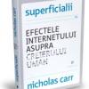 """""""Superficialii. Efectele internetului asupra creierului uman"""" de Nicholas Carr"""