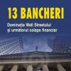 """""""13 bancheri. Dominaţia Wall Streetului şi următorul colaps financiar"""" de Simon Johnson şi James Kwak"""