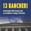 """""""13 bancheri. Dominaţia Wall Streeet-ului şi următorul colaps financiar"""" de  Simon Johnson şi James Kwak"""