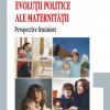 """""""Evoluţii politice ale maternităţii: perspective feministe"""" de Ramona Păunescu"""