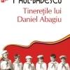 """""""Tinereţile lui Daniel Abagiu"""" de Cezar Paul-Bădescu"""