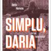 """""""Simplu, Daria. Jurnal neterminat"""" de Daria Hornoiu"""