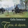 """""""Târziu, de departe…"""" de Gelu Ionescu"""