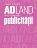 """""""Adland. Istoria universală a publicităţii"""" de Mark Tungate"""